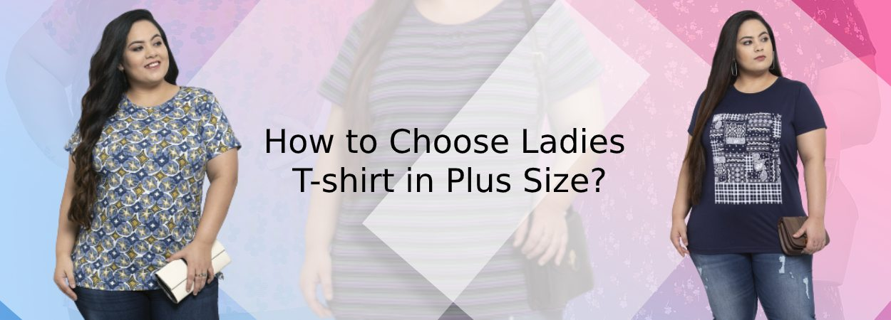 How to Choose Ladies T-shirt in Plus Size?