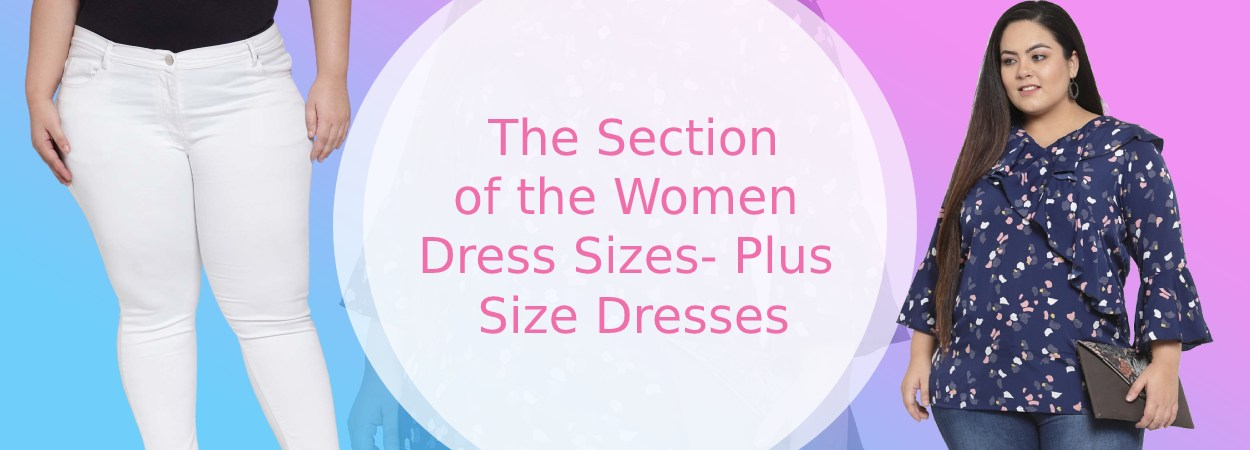The Section of the Women Dress Sizes- Plus Size Dresses