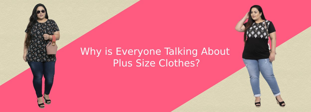 Why is Everyone Talking About Plus Size Clothes?