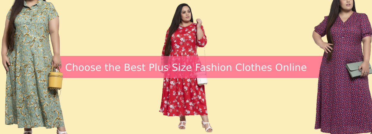 Choose the Best Plus Size Fashion Clothes Online