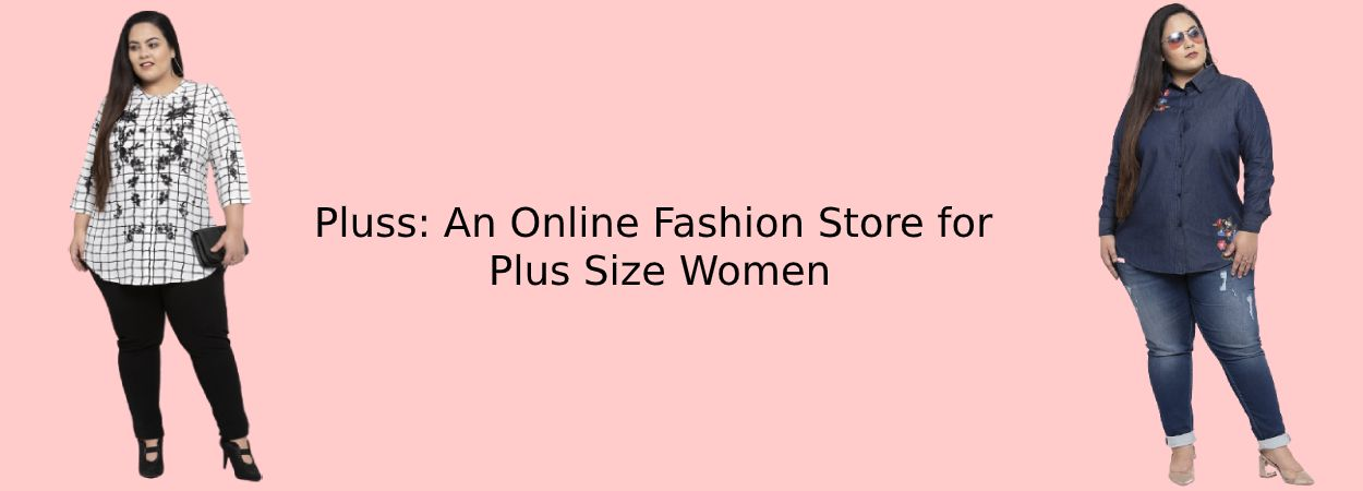Pluss: An Online Fashion Store for Plus Size Women