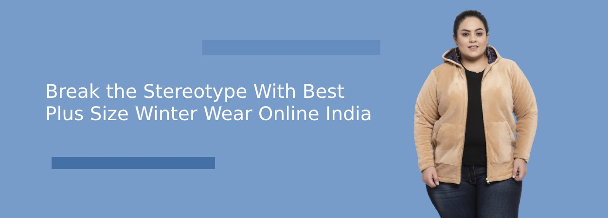 Break the Stereotype With Best Plus Size Winter Wear Online India