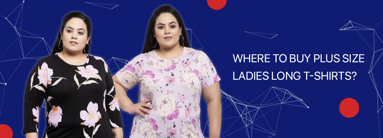 Where To Buy Plus Size Ladies Long T-Shirts?